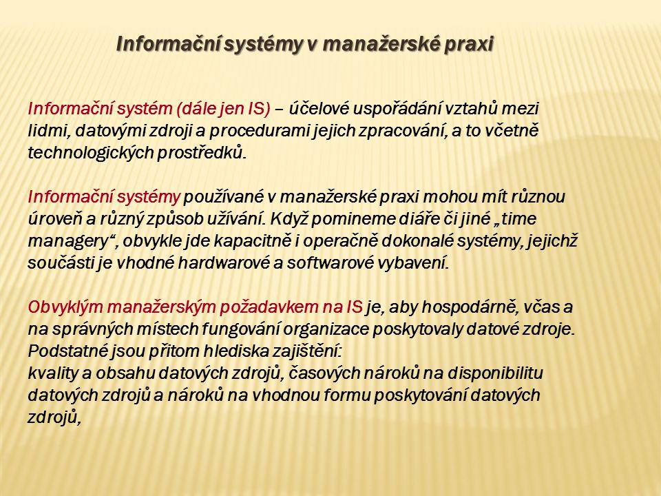 Informační systémy v manažerské praxi Informační systém (dále jen IS) – účelové uspořádání vztahů mezi lidmi, datovými zdroji a procedurami jejich zpr
