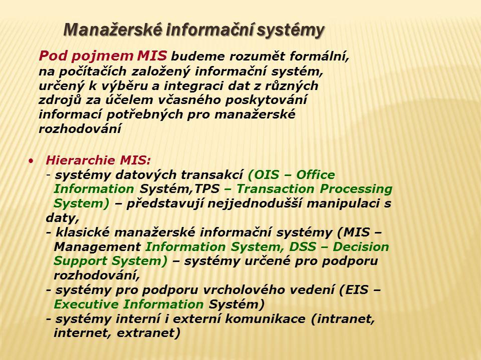 Manažerské informační systémy Pod pojmem MIS budeme rozumět formální, na počítačích založený informační systém, určený k výběru a integraci dat z různ