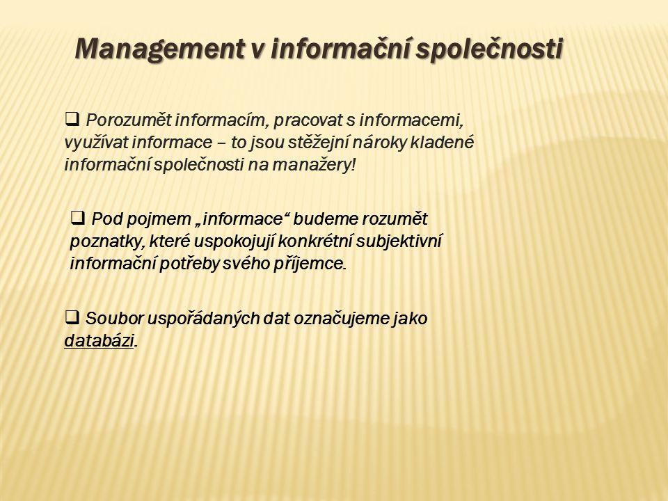Management v informační společnosti  Porozumět informacím, pracovat s informacemi, využívat informace – to jsou stěžejní nároky kladené informační sp