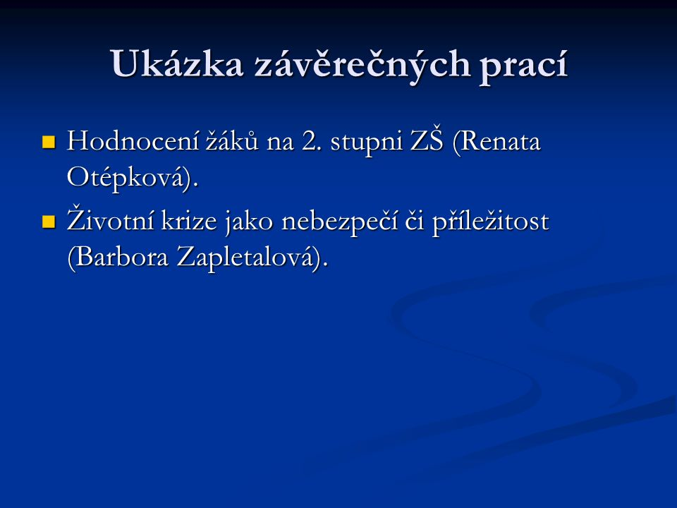 Ukázka závěrečných prací Hodnocení žáků na 2. stupni ZŠ (Renata Otépková). Hodnocení žáků na 2. stupni ZŠ (Renata Otépková). Životní krize jako nebezp