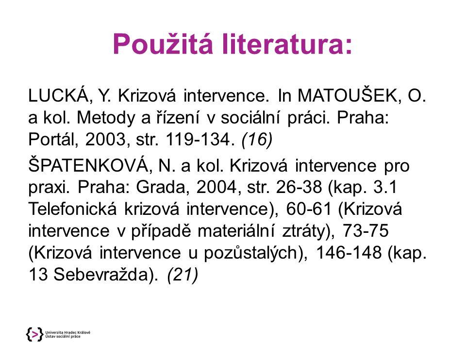 Použitá literatura: LUCKÁ, Y. Krizová intervence. In MATOUŠEK, O. a kol. Metody a řízení v sociální práci. Praha: Portál, 2003, str. 119-134. (16) ŠPA