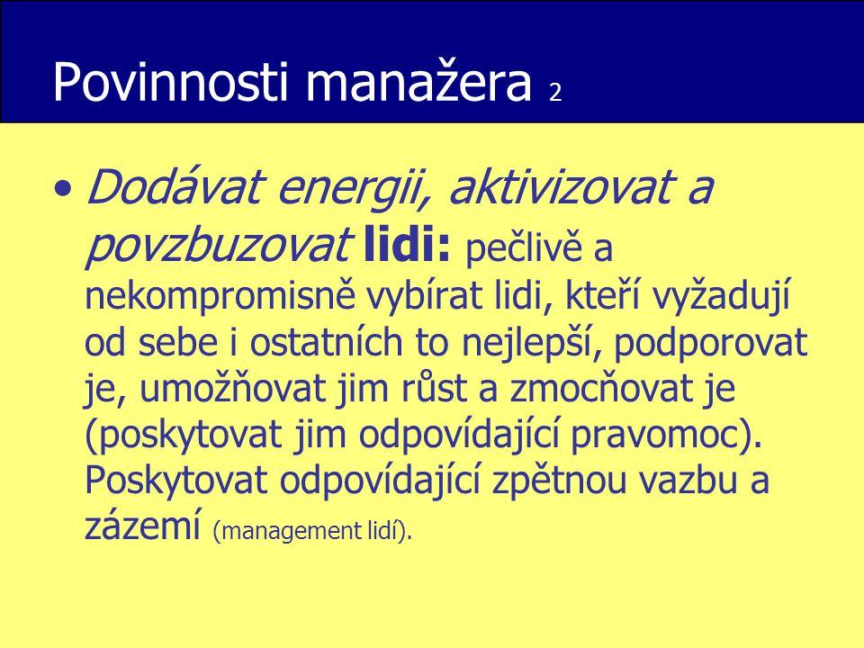 Povinnosti manažera 2 Dodávat energii, aktivizovat a povzbuzovat lidi: pečlivě a nekompromisně vybírat lidi, kteří vyžadují od sebe i ostatních to nej