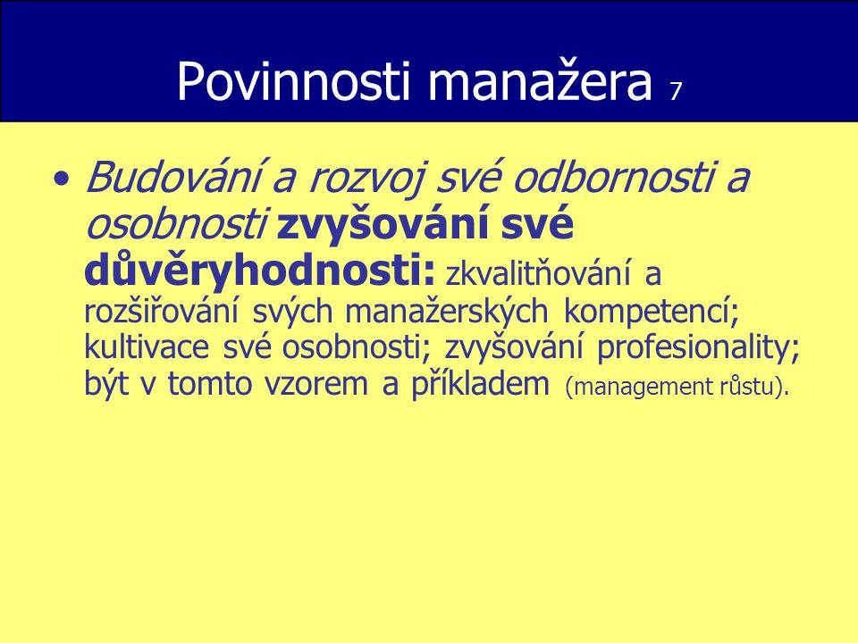 Povinnosti manažera 7 Budování a rozvoj své odbornosti a osobnosti zvyšování své důvěryhodnosti: zkvalitňování a rozšiřování svých manažerských kompet