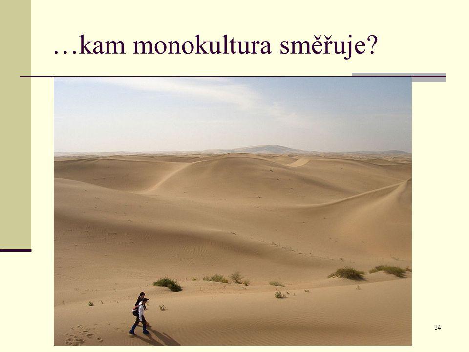 34 …kam monokultura směřuje?