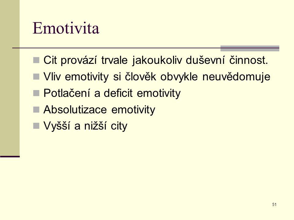 51 Emotivita Cit provází trvale jakoukoliv duševní činnost.