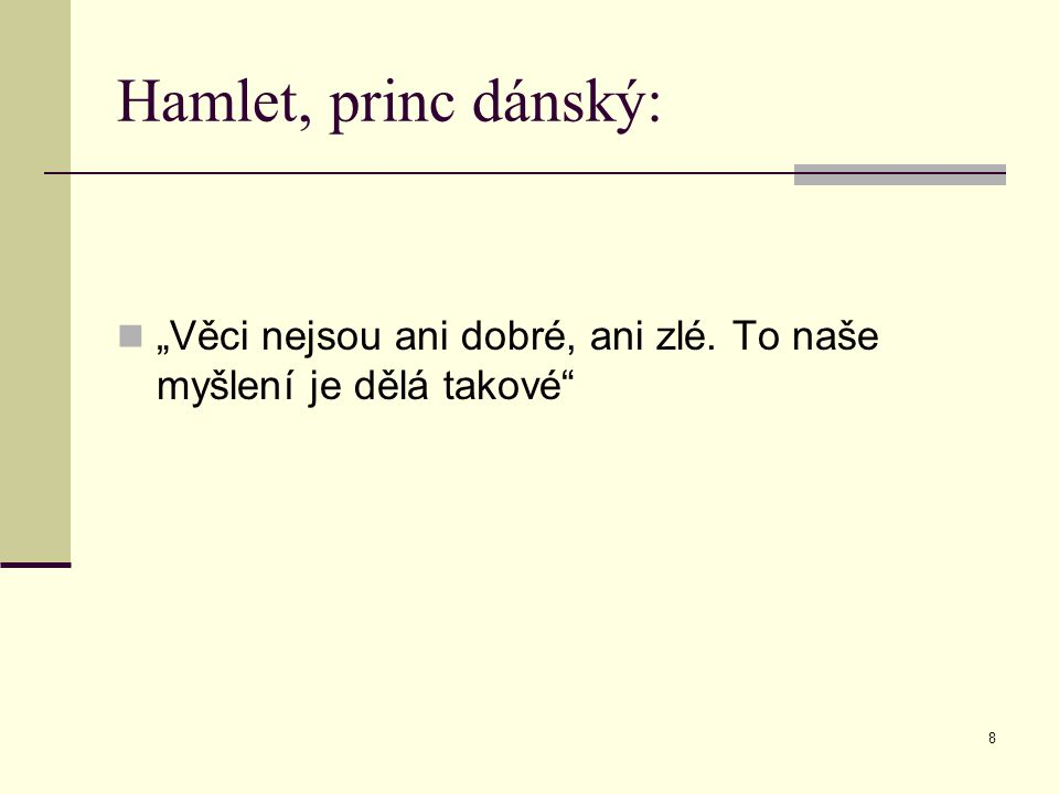 """8 Hamlet, princ dánský: """"Věci nejsou ani dobré, ani zlé. To naše myšlení je dělá takové"""
