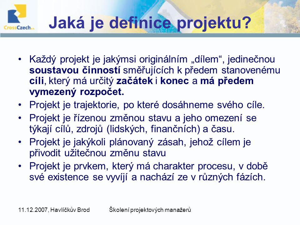 """11.12.2007, Havlíčkův BrodŠkolení projektových manažerů Jaká je definice projektu? Každý projekt je jakýmsi originálním """"dílem"""", jedinečnou soustavou"""