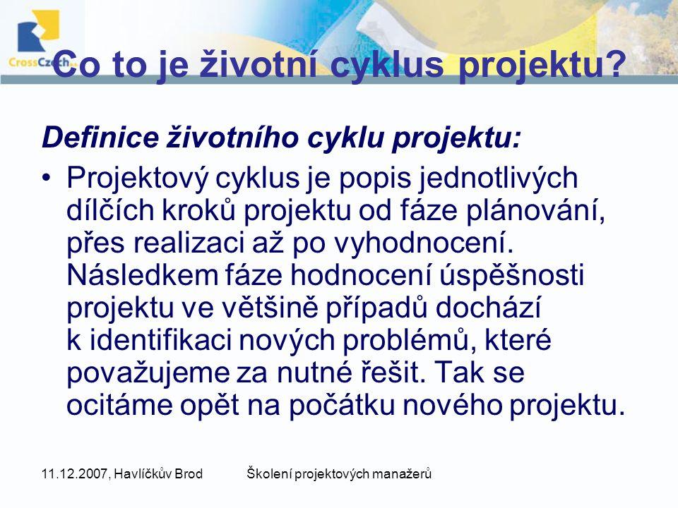 11.12.2007, Havlíčkův BrodŠkolení projektových manažerů Co to je životní cyklus projektu? Definice životního cyklu projektu: Projektový cyklus je popi