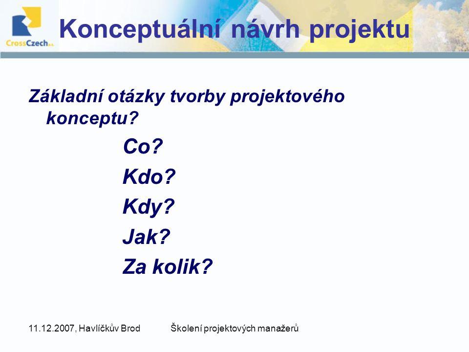 11.12.2007, Havlíčkův BrodŠkolení projektových manažerů Konceptuální návrh projektu Základní otázky tvorby projektového konceptu.
