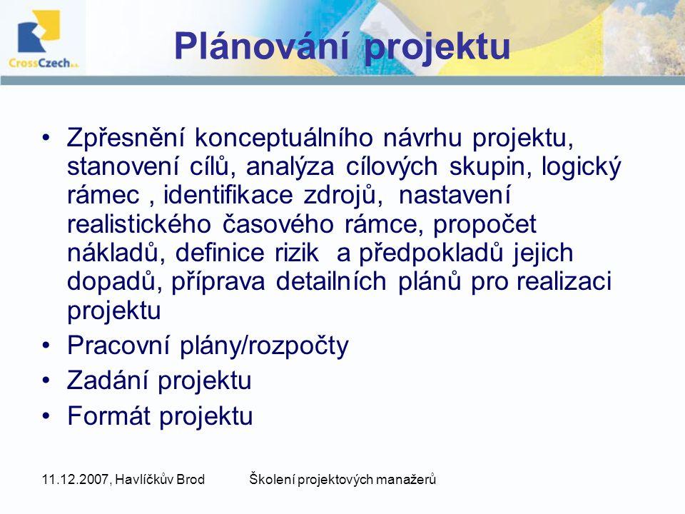 11.12.2007, Havlíčkův BrodŠkolení projektových manažerů Plánování projektu Zpřesnění konceptuálního návrhu projektu, stanovení cílů, analýza cílových