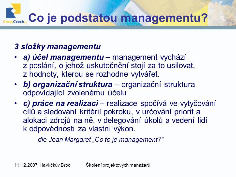 11.12.2007, Havlíčkův BrodŠkolení projektových manažerů Co je podstatou managementu? 3 složky managementu a) účel managementu – management vychází z p