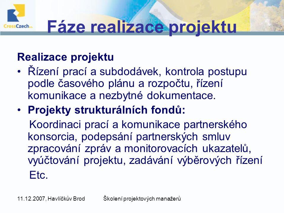 11.12.2007, Havlíčkův BrodŠkolení projektových manažerů Fáze realizace projektu Realizace projektu Řízení prací a subdodávek, kontrola postupu podle časového plánu a rozpočtu, řízení komunikace a nezbytné dokumentace.