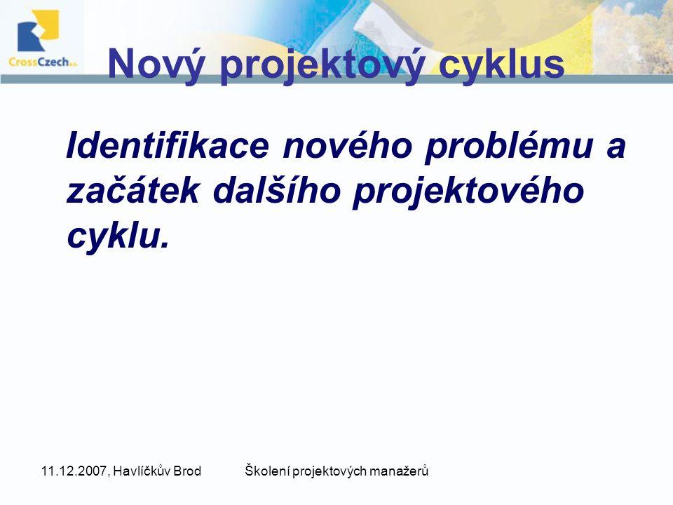 11.12.2007, Havlíčkův BrodŠkolení projektových manažerů Nový projektový cyklus Identifikace nového problému a začátek dalšího projektového cyklu.