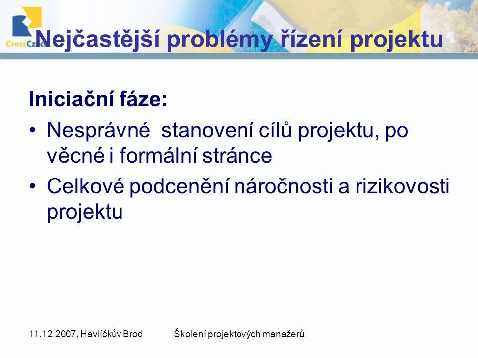 11.12.2007, Havlíčkův BrodŠkolení projektových manažerů Nejčastější problémy řízení projektu Iniciační fáze: Nesprávné stanovení cílů projektu, po věc
