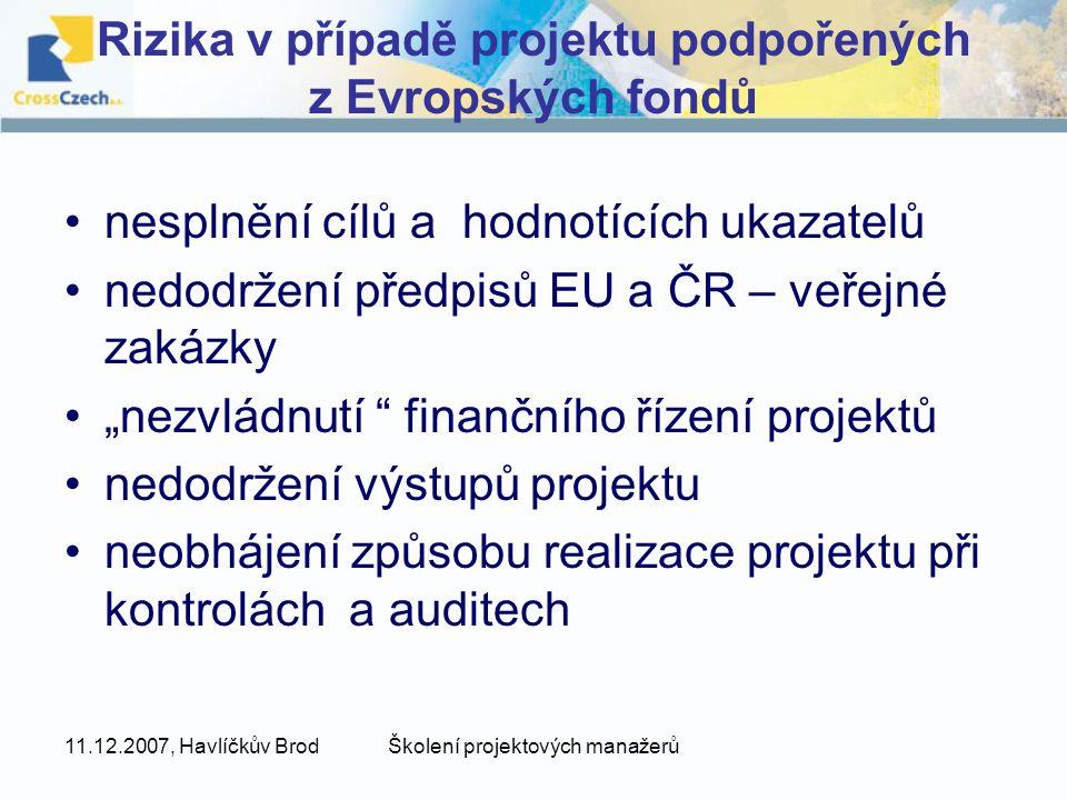 """11.12.2007, Havlíčkův BrodŠkolení projektových manažerů Rizika v případě projektu podpořených z Evropských fondů nesplnění cílů a hodnotících ukazatelů nedodržení předpisů EU a ČR – veřejné zakázky """"nezvládnutí finančního řízení projektů nedodržení výstupů projektu neobhájení způsobu realizace projektu při kontrolách a auditech"""