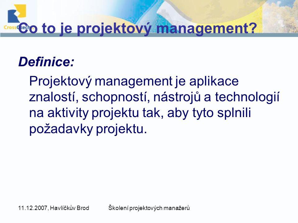 11.12.2007, Havlíčkův BrodŠkolení projektových manažerů Co to je projektový management? Definice: Projektový management je aplikace znalostí, schopnos