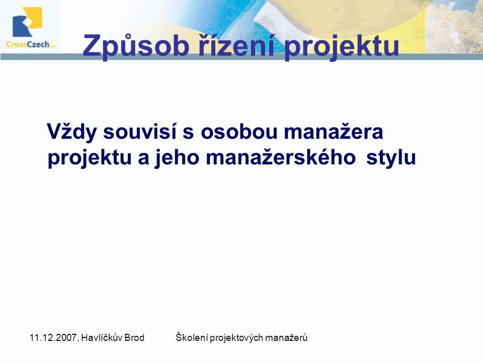 11.12.2007, Havlíčkův BrodŠkolení projektových manažerů Způsob řízení projektu Vždy souvisí s osobou manažera projektu a jeho manažerského stylu