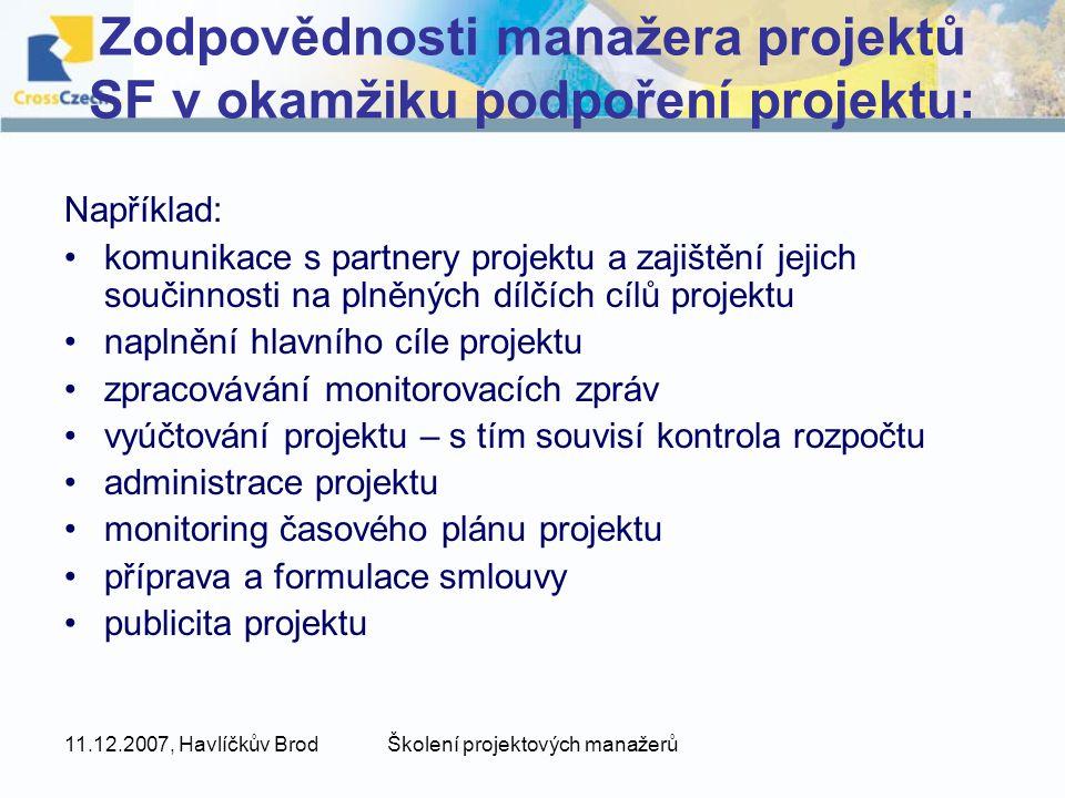 11.12.2007, Havlíčkův BrodŠkolení projektových manažerů Zodpovědnosti manažera projektů SF v okamžiku podpoření projektu: Například: komunikace s part