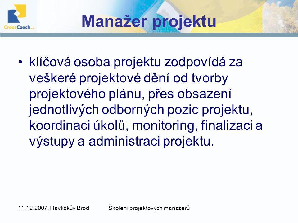 11.12.2007, Havlíčkův BrodŠkolení projektových manažerů Manažer projektu klíčová osoba projektu zodpovídá za veškeré projektové dění od tvorby projekt