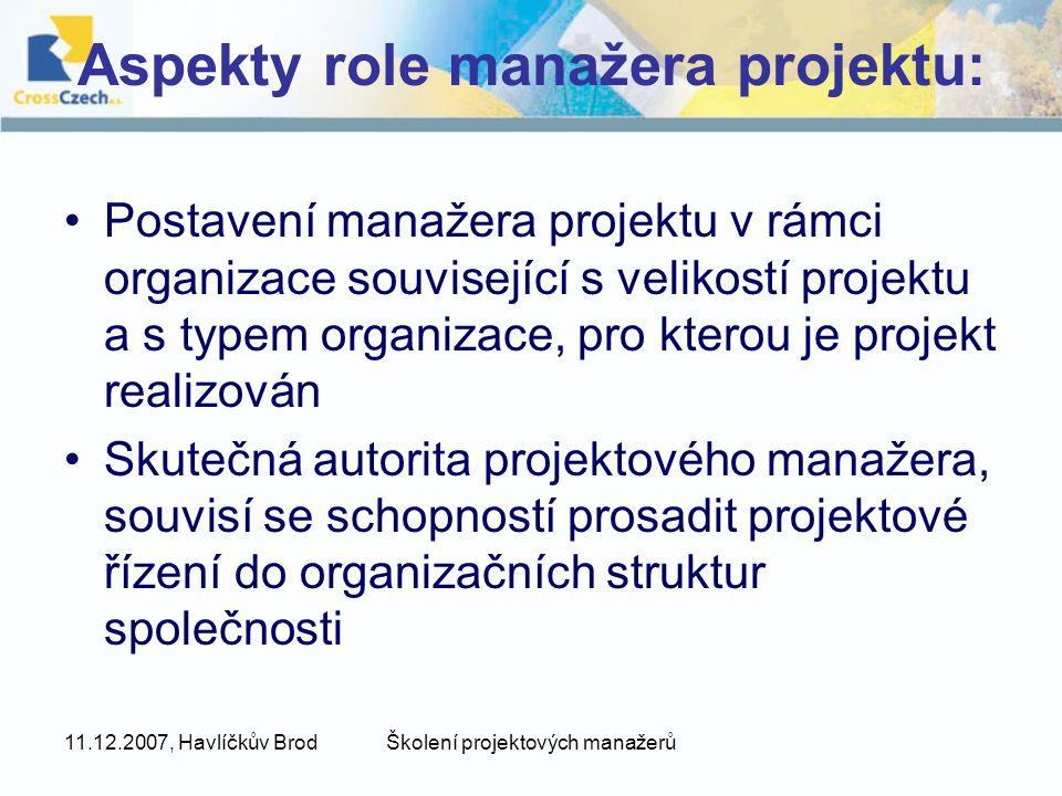 11.12.2007, Havlíčkův BrodŠkolení projektových manažerů Aspekty role manažera projektu: Postavení manažera projektu v rámci organizace související s v