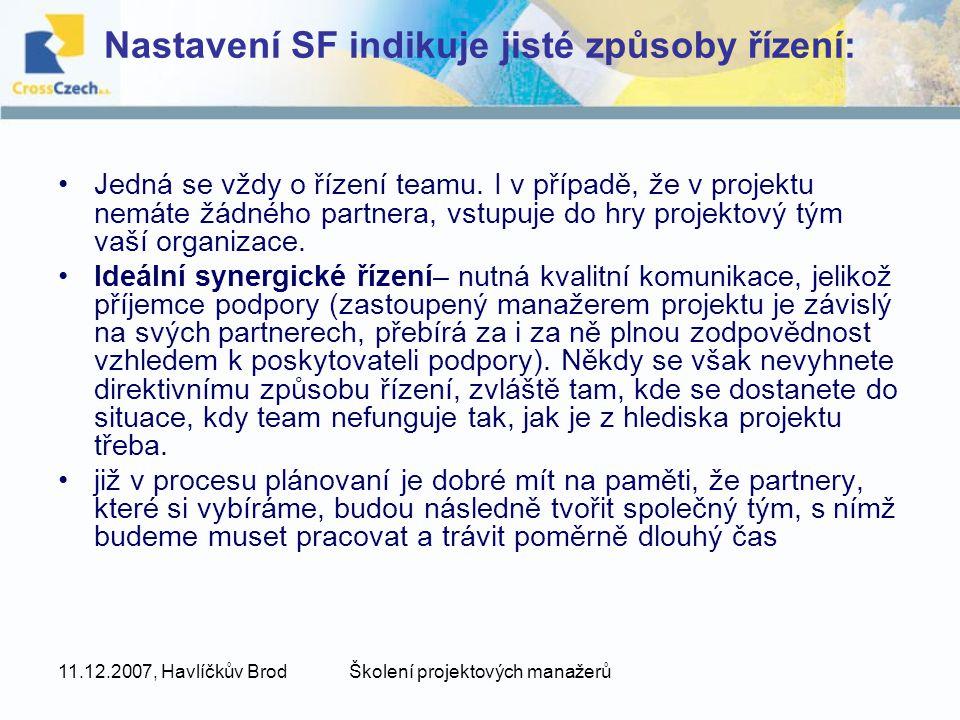 11.12.2007, Havlíčkův BrodŠkolení projektových manažerů Nastavení SF indikuje jisté způsoby řízení: Jedná se vždy o řízení teamu.
