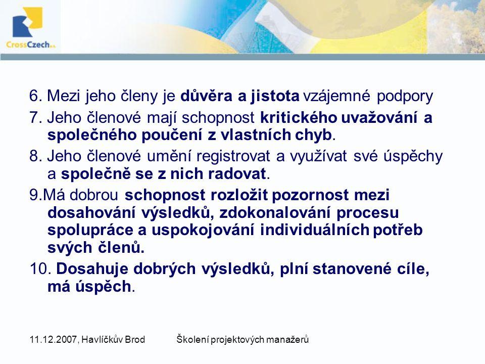 11.12.2007, Havlíčkův BrodŠkolení projektových manažerů 6. Mezi jeho členy je důvěra a jistota vzájemné podpory 7. Jeho členové mají schopnost kritick