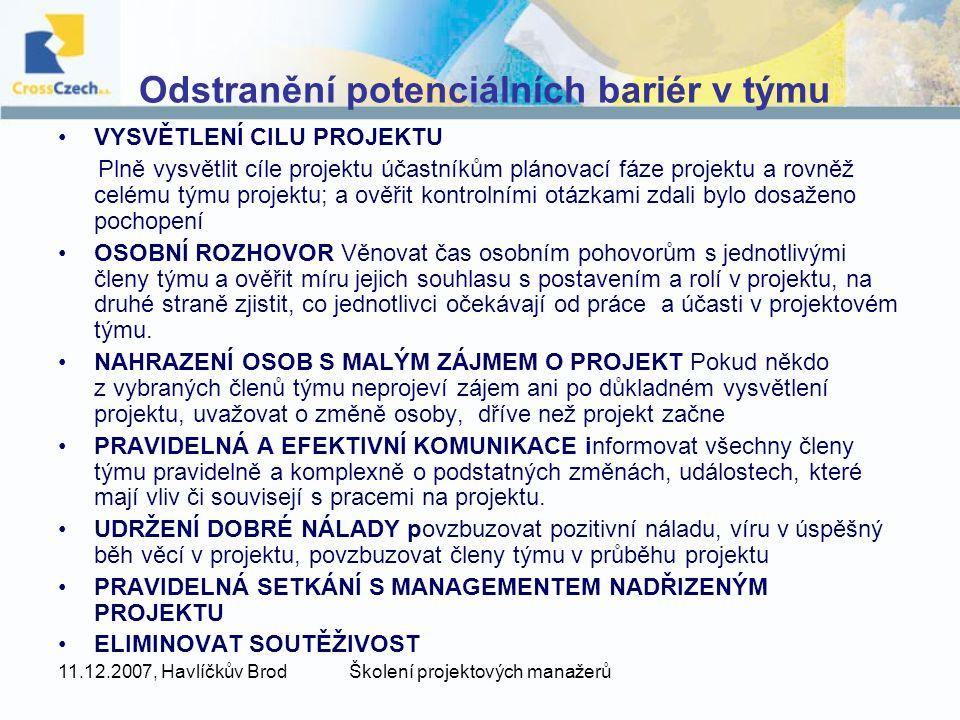 11.12.2007, Havlíčkův BrodŠkolení projektových manažerů Odstranění potenciálních bariér v týmu VYSVĚTLENÍ CILU PROJEKTU Plně vysvětlit cíle projektu ú