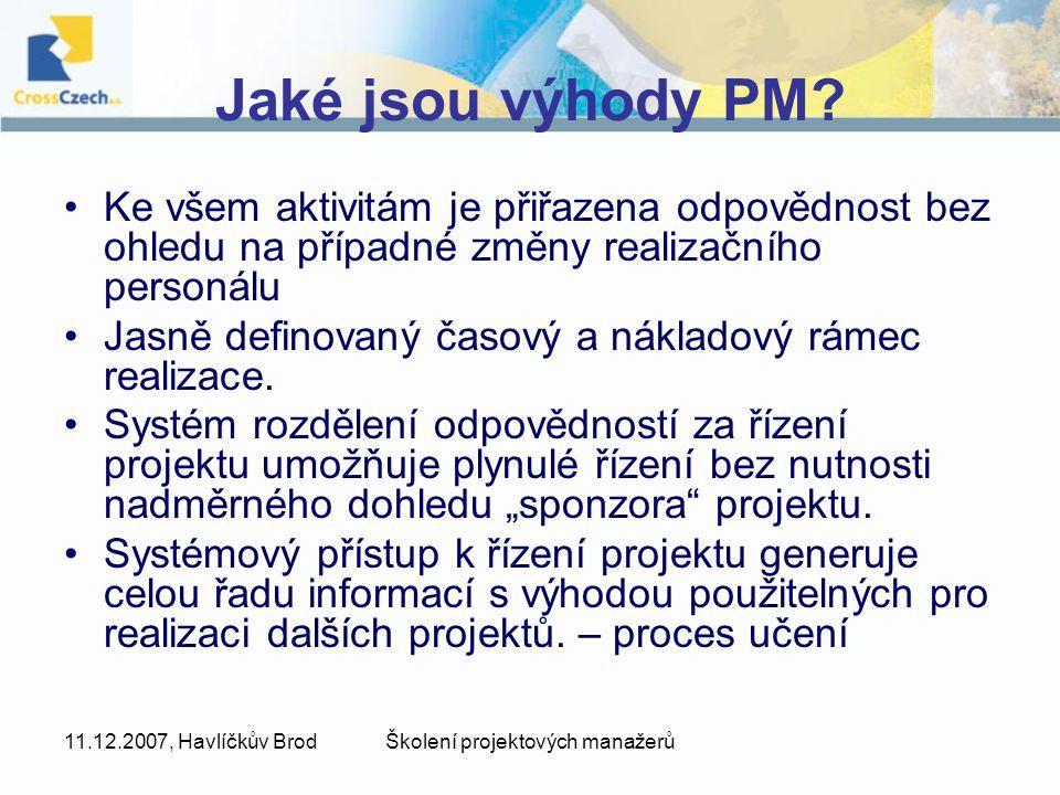 11.12.2007, Havlíčkův BrodŠkolení projektových manažerů Jaké jsou výhody PM? Ke všem aktivitám je přiřazena odpovědnost bez ohledu na případné změny r