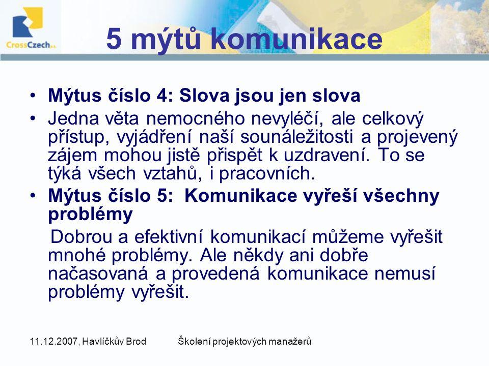 11.12.2007, Havlíčkův BrodŠkolení projektových manažerů 5 mýtů komunikace Mýtus číslo 4: Slova jsou jen slova Jedna věta nemocného nevyléčí, ale celko