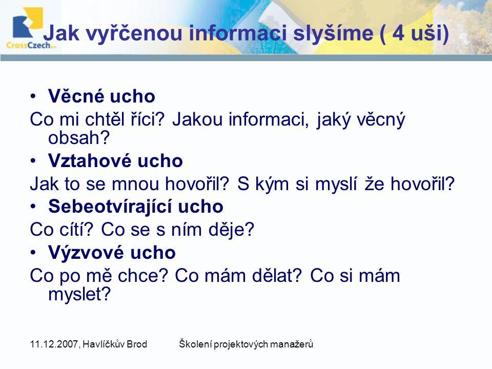 11.12.2007, Havlíčkův BrodŠkolení projektových manažerů Jak vyřčenou informaci slyšíme ( 4 uši) Věcné ucho Co mi chtěl říci.