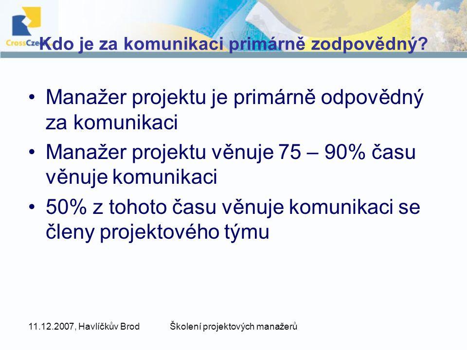 11.12.2007, Havlíčkův BrodŠkolení projektových manažerů Kdo je za komunikaci primárně zodpovědný? Manažer projektu je primárně odpovědný za komunikaci
