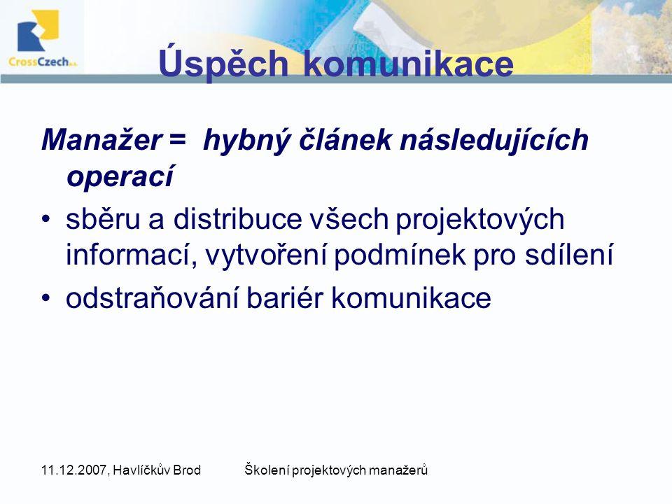 11.12.2007, Havlíčkův BrodŠkolení projektových manažerů Úspěch komunikace Manažer = hybný článek následujících operací sběru a distribuce všech projek