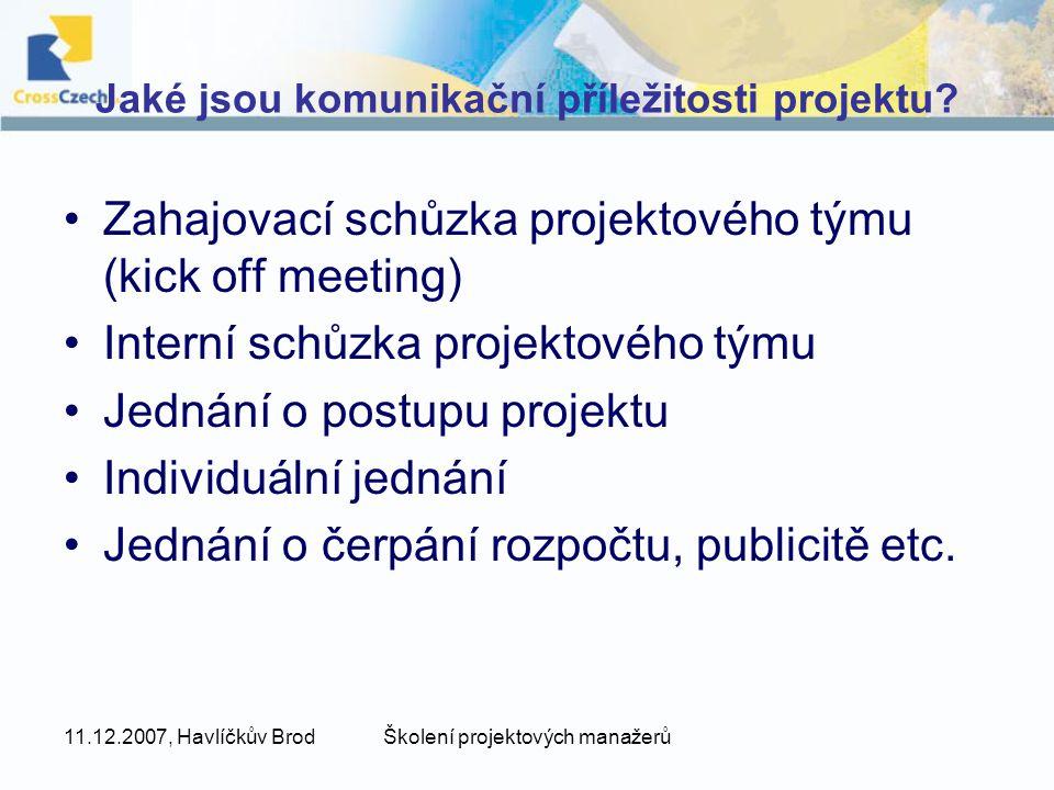 11.12.2007, Havlíčkův BrodŠkolení projektových manažerů Jaké jsou komunikační příležitosti projektu? Zahajovací schůzka projektového týmu (kick off me
