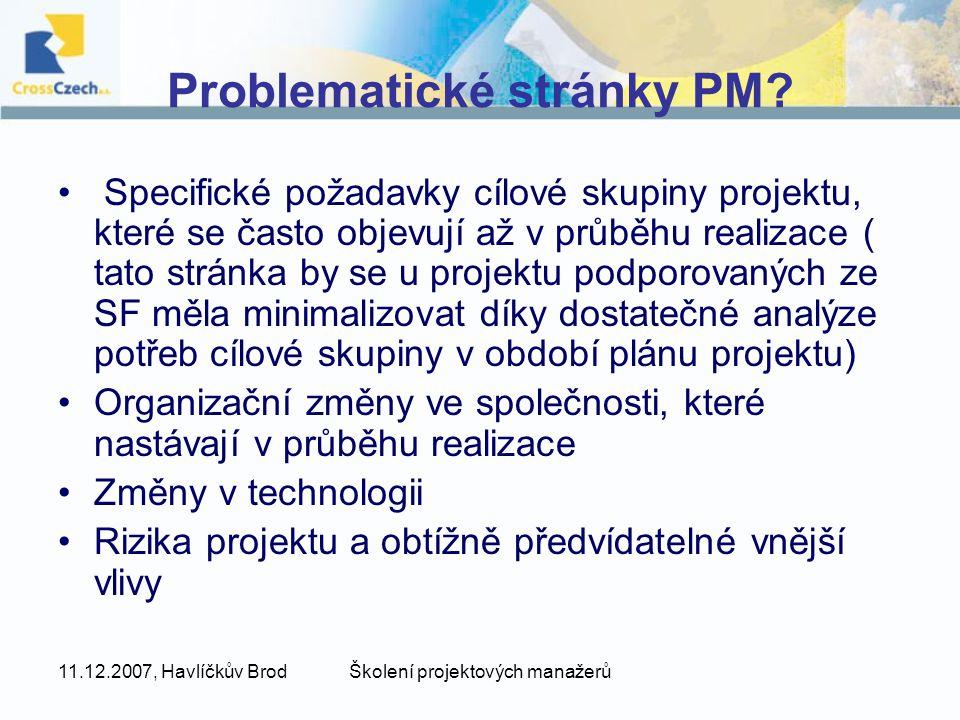 11.12.2007, Havlíčkův BrodŠkolení projektových manažerů Problematické stránky PM? Specifické požadavky cílové skupiny projektu, které se často objevuj