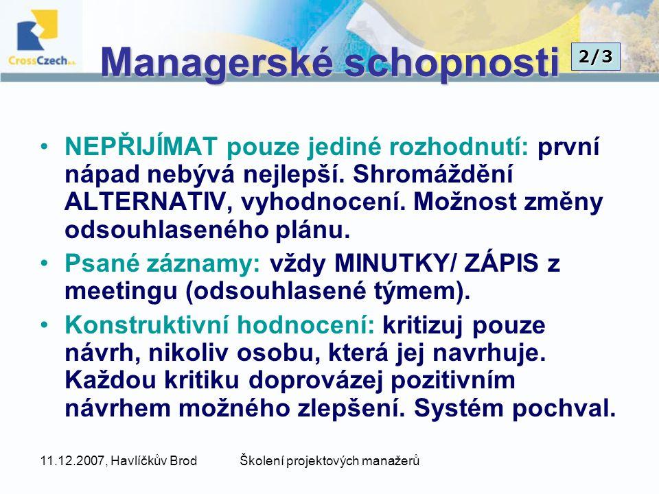 11.12.2007, Havlíčkův BrodŠkolení projektových manažerů Managerské schopnosti NEPŘIJÍMAT pouze jediné rozhodnutí: první nápad nebývá nejlepší.