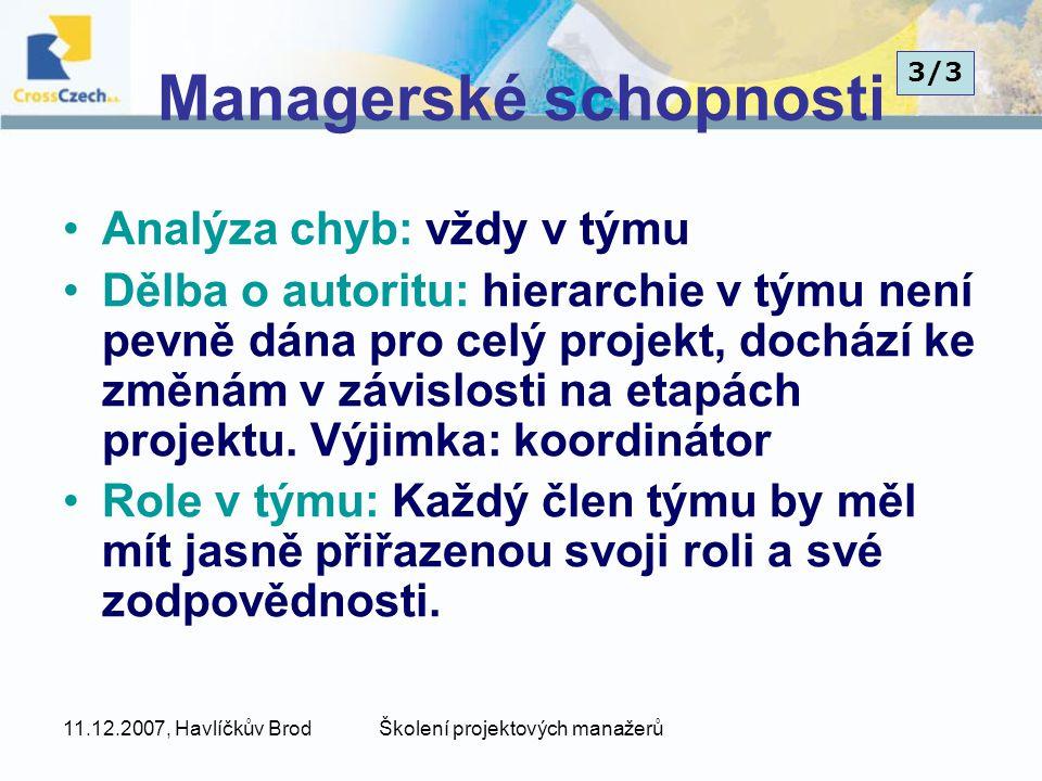 11.12.2007, Havlíčkův BrodŠkolení projektových manažerů Managerské schopnosti Analýza chyb: vždy v týmu Dělba o autoritu: hierarchie v týmu není pevně