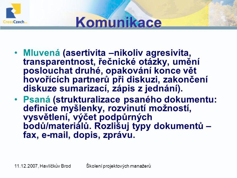 11.12.2007, Havlíčkův BrodŠkolení projektových manažerů Komunikace Mluvená (asertivita –nikoliv agresivita, transparentnost, řečnické otázky, umění po