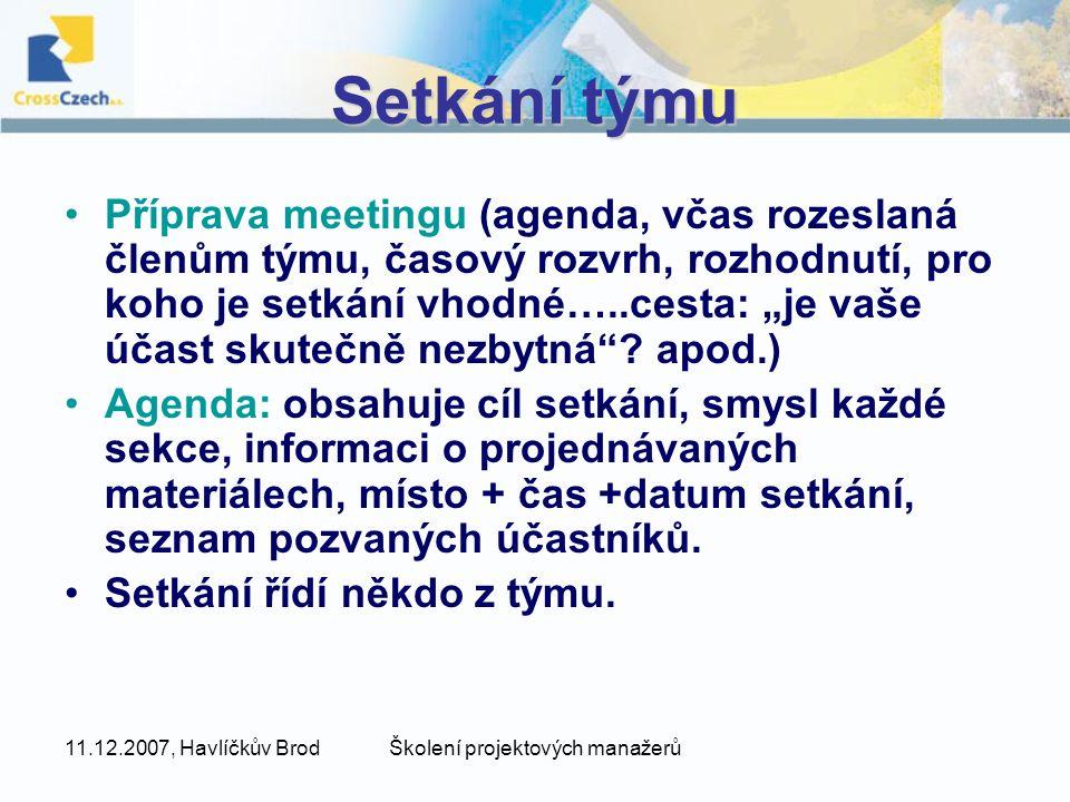 11.12.2007, Havlíčkův BrodŠkolení projektových manažerů Setkání týmu Příprava meetingu (agenda, včas rozeslaná členům týmu, časový rozvrh, rozhodnutí,