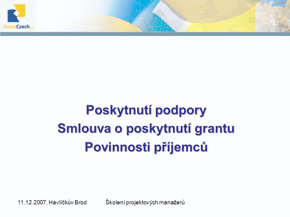 11.12.2007, Havlíčkův BrodŠkolení projektových manažerů Poskytnutí podpory Smlouva o poskytnutí grantu Povinnosti příjemců