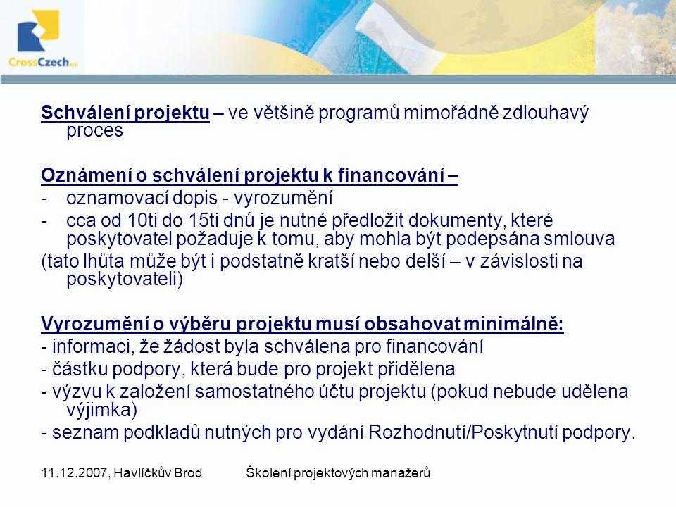 11.12.2007, Havlíčkův BrodŠkolení projektových manažerů Schválení projektu – ve většině programů mimořádně zdlouhavý proces Oznámení o schválení proje