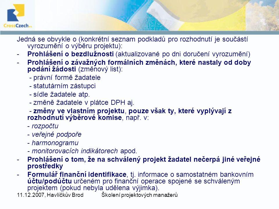 11.12.2007, Havlíčkův BrodŠkolení projektových manažerů Jedná se obvykle o (konkrétní seznam podkladů pro rozhodnutí je součástí vyrozumění o výběru p