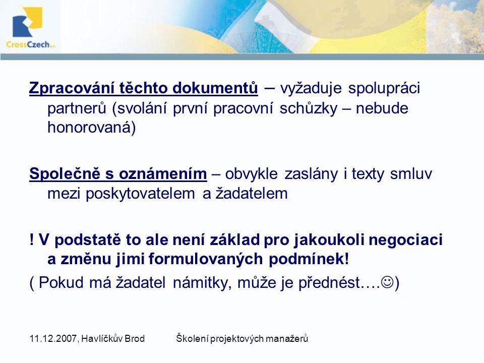 11.12.2007, Havlíčkův BrodŠkolení projektových manažerů Zpracování těchto dokumentů – vyžaduje spolupráci partnerů (svolání první pracovní schůzky – n