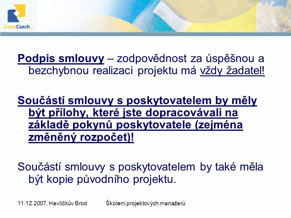 11.12.2007, Havlíčkův BrodŠkolení projektových manažerů Podpis smlouvy – zodpovědnost za úspěšnou a bezchybnou realizaci projektu má vždy žadatel! Sou