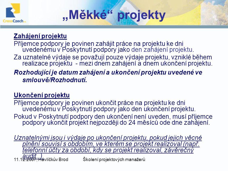 """11.12.2007, Havlíčkův BrodŠkolení projektových manažerů """"Měkké"""" projekty Zahájení projektu Příjemce podpory je povinen zahájit práce na projektu ke dn"""