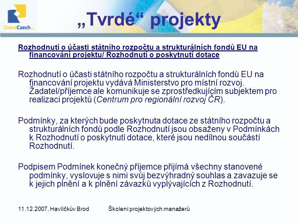 """11.12.2007, Havlíčkův BrodŠkolení projektových manažerů """"Tvrdé"""" projekty Rozhodnutí o účasti státního rozpočtu a strukturálních fondů EU na financován"""