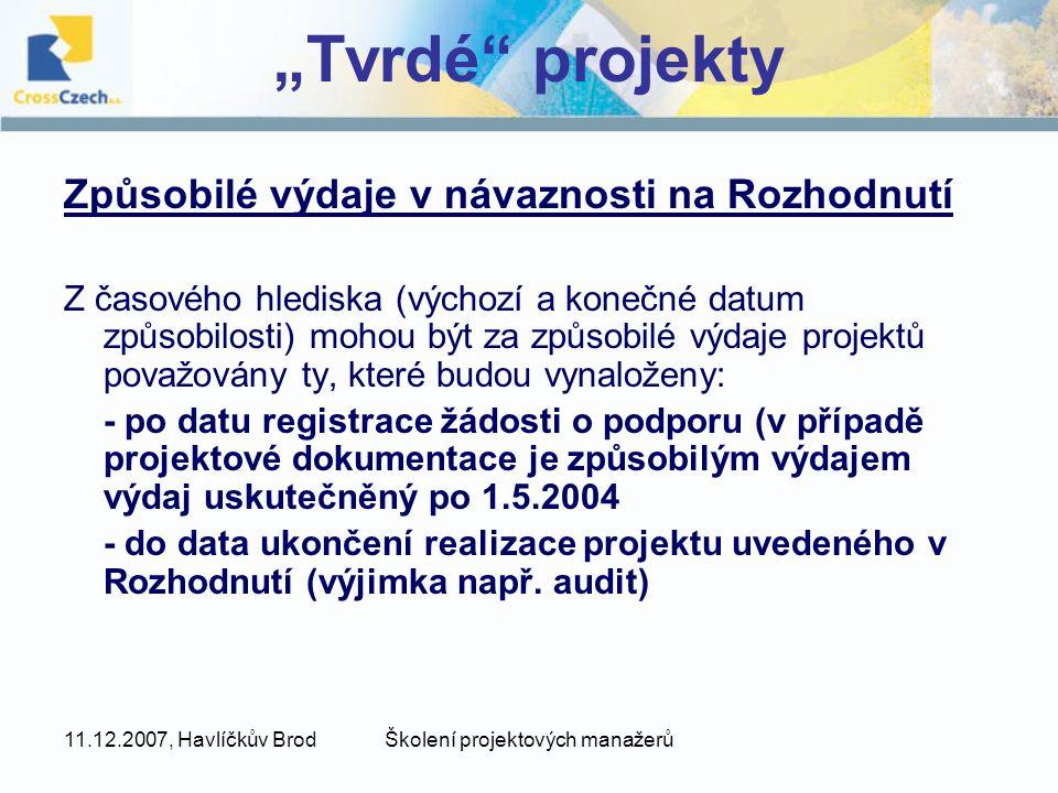"""11.12.2007, Havlíčkův BrodŠkolení projektových manažerů """"Tvrdé projekty Způsobilé výdaje v návaznosti na Rozhodnutí Z časového hlediska (výchozí a konečné datum způsobilosti) mohou být za způsobilé výdaje projektů považovány ty, které budou vynaloženy: - po datu registrace žádosti o podporu (v případě projektové dokumentace je způsobilým výdajem výdaj uskutečněný po 1.5.2004 - do data ukončení realizace projektu uvedeného v Rozhodnutí (výjimka např."""