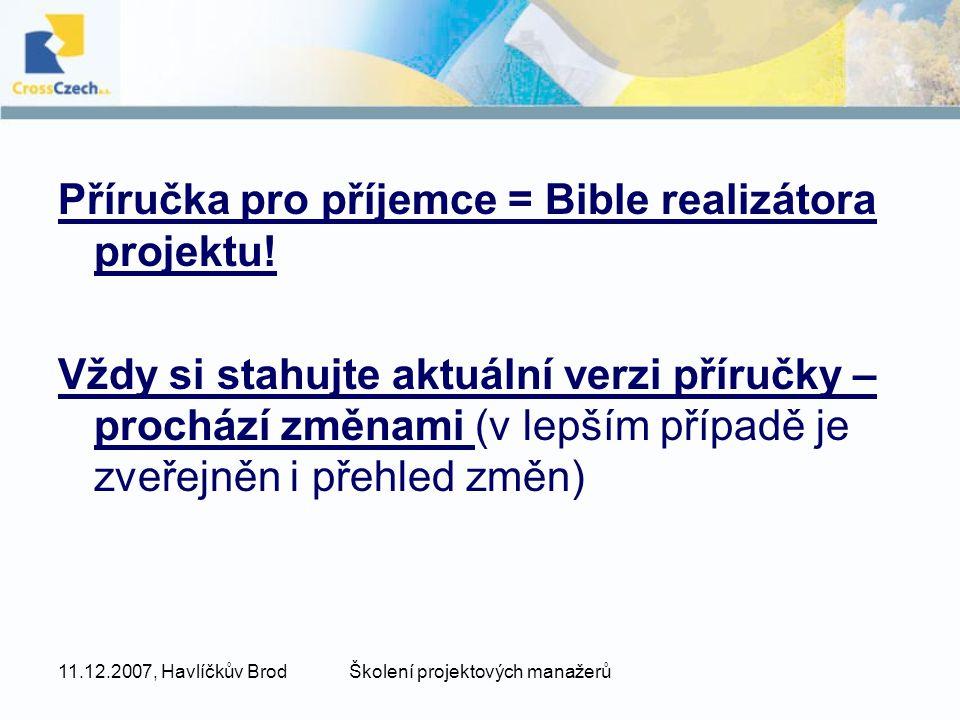 11.12.2007, Havlíčkův BrodŠkolení projektových manažerů Příručka pro příjemce = Bible realizátora projektu! Vždy si stahujte aktuální verzi příručky –