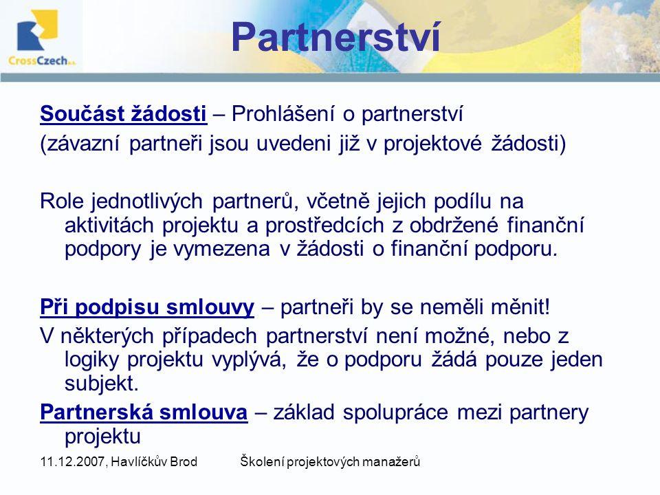 11.12.2007, Havlíčkův BrodŠkolení projektových manažerů Partnerství Součást žádosti – Prohlášení o partnerství (závazní partneři jsou uvedeni již v pr