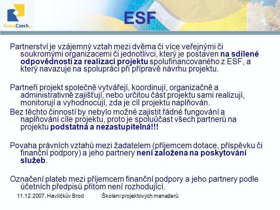 11.12.2007, Havlíčkův BrodŠkolení projektových manažerů ESF Partnerství je vzájemný vztah mezi dvěma či více veřejnými či soukromými organizacemi či jednotlivci, který je postaven na sdílené odpovědnosti za realizaci projektu spolufinancovaného z ESF, a který navazuje na spolupráci při přípravě návrhu projektu.