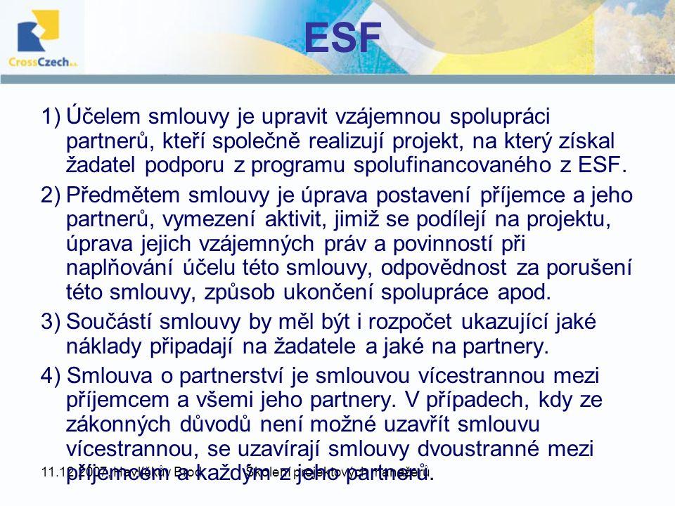 11.12.2007, Havlíčkův BrodŠkolení projektových manažerů ESF 1)Účelem smlouvy je upravit vzájemnou spolupráci partnerů, kteří společně realizují projekt, na který získal žadatel podporu z programu spolufinancovaného z ESF.